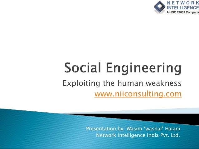 Exploiting the human weakness www.niiconsulting.com Presentation by: Wasim 'washal' Halani Network Intelligence India Pvt....