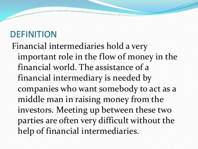 types of financial intermediaries A financial market is a types of financial non-depository market carry out various functions in financial markets ranging from financial intermediary.