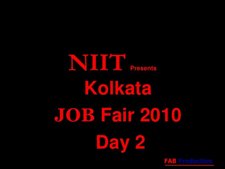 NIITPresents<br />Kolkata <br />JOBFair 2010<br />Day 2<br />