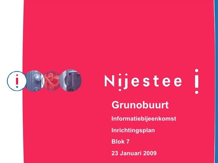 Grunobuurt Informatiebijeenkomst Inrichtingsplan Blok 7 23 Januari 2009