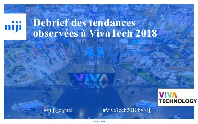 © Niji | 2018 Debrief des tendances observées à VivaTech 2018 @niji_digital #VivaTech2018byNiji