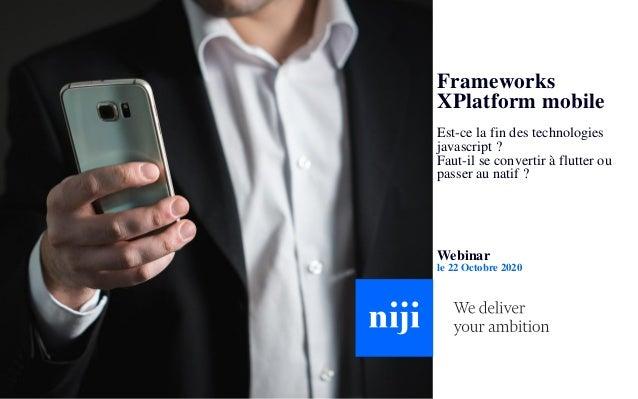 © Niji | 2020 Frameworks XPlatform mobile Est-ce la fin des technologies javascript ? Faut-il se convertir à flutter ou pa...