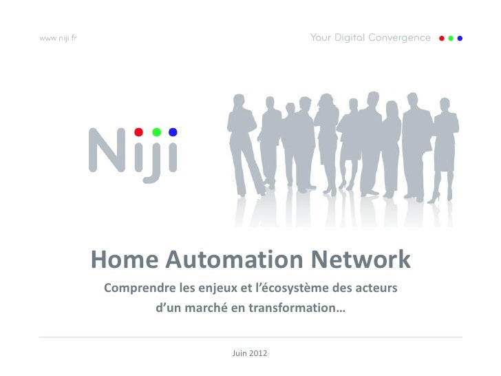 Home Automation NetworkComprendre les enjeux et l'écosystème des acteurs       d'un marché en transformation…             ...