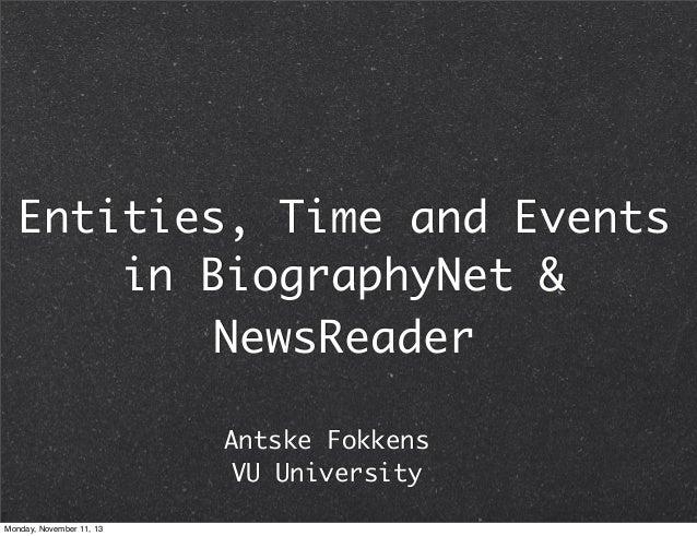 Entities, Time and Events in BiographyNet & NewsReader Antske Fokkens VU University Monday, November 11, 13