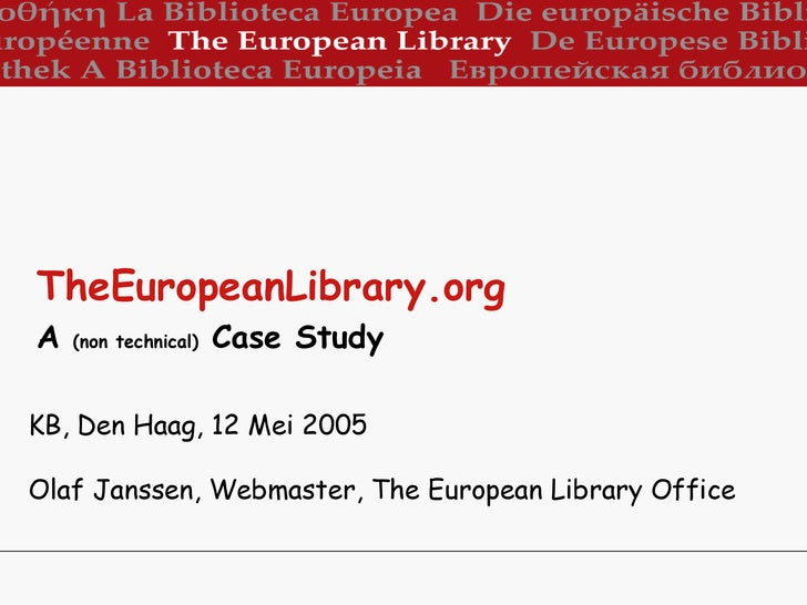 KB, Den Haag, 12 Mei 2005 Olaf Janssen, Webmaster, The European Library Office TheEuropeanLibrary.org   A  (non technical)...