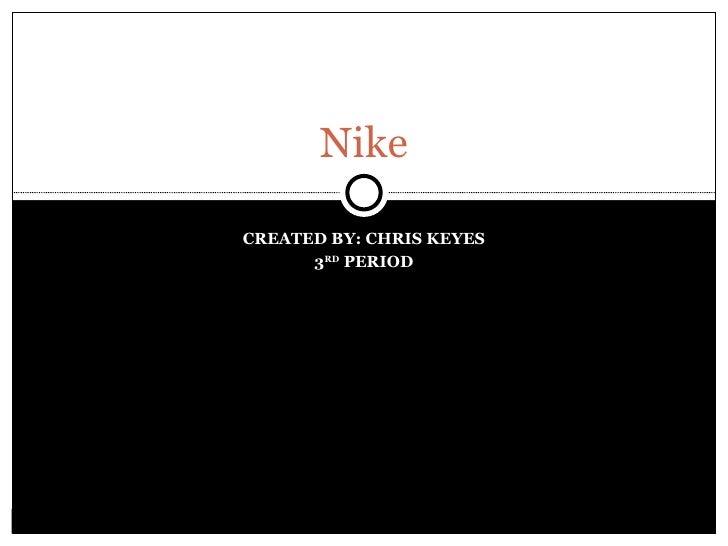CREATED BY: CHRIS KEYES 3 RD  PERIOD Nike