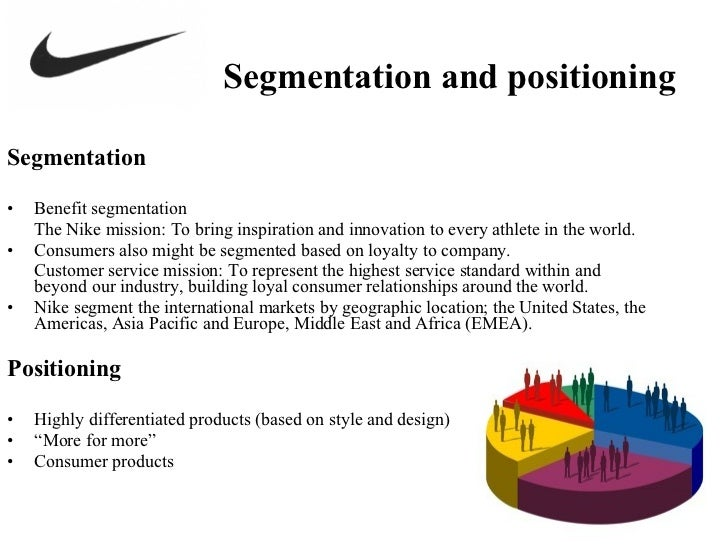 segmentation targetting and positioning of nike A good example of the segmentation, targeting and positioning process (stp) by pepsi against coca-cola during the cola wars era.