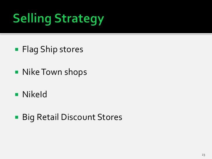    Flag Ship stores   Nike Town shops   NikeId   Big Retail Discount Stores                                 23