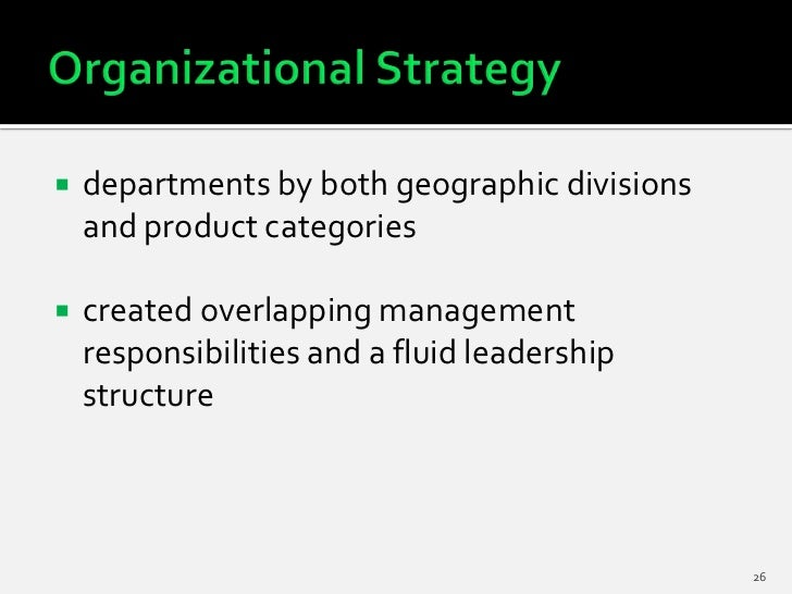    departments by both geographic divisions    and product categories   created overlapping management    responsibiliti...