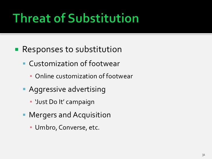    Responses to substitution     Customization of footwear      ▪ Online customization of footwear     Aggressive adver...