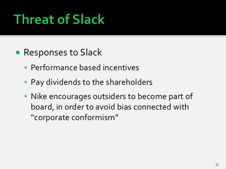    Responses to Slack     Performance based incentives     Pay dividends to the shareholders     Nike encourages outsi...