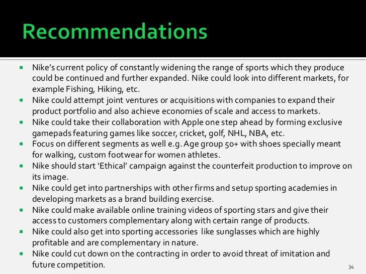    Nike's current policy of constantly widening the range of sports which they produce    could be continued and further ...