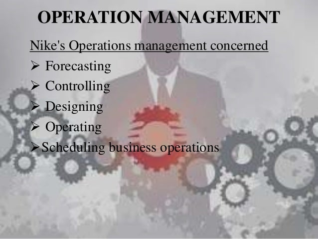 nike operation management strategies Process of capacity desgin this strategic decision area requires that nike's operations management must  development strategies for  operation management.