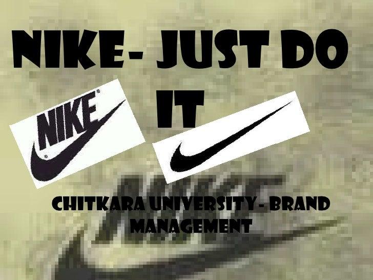 NIKE- JUST DO IT<br />CHITKARA UNIVERSITY- BRAND MANAGEMENT<br />