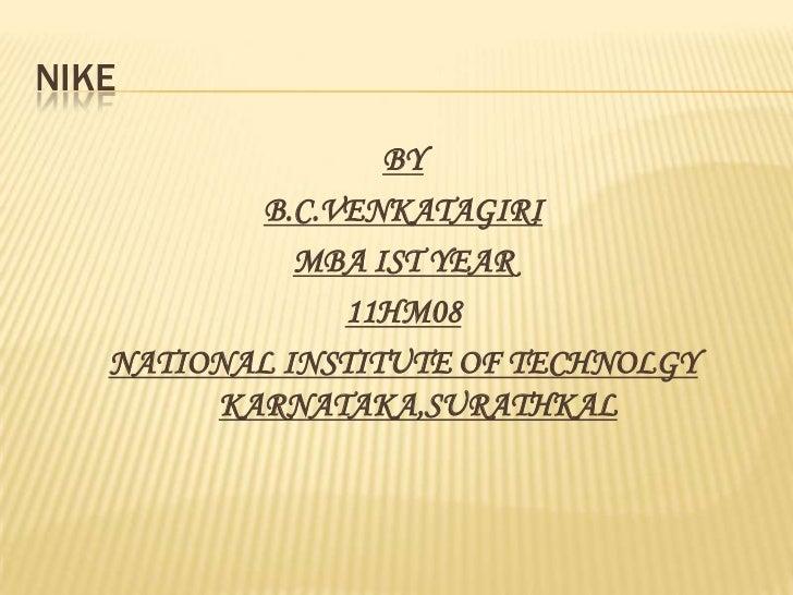 NIKE                  BY          B.C.VENKATAGIRI             MBA IST YEAR               11HM08   NATIONAL INSTITUTE OF TE...