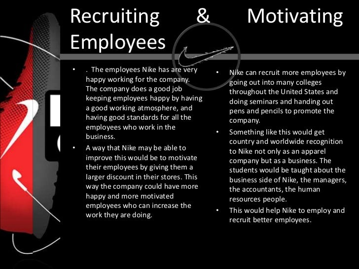 how does nike motivate their employees How nike motivates: nike motivates it employees by making them feel as if their work has more in common with mother teresa than henry ford their guiding philosophy.
