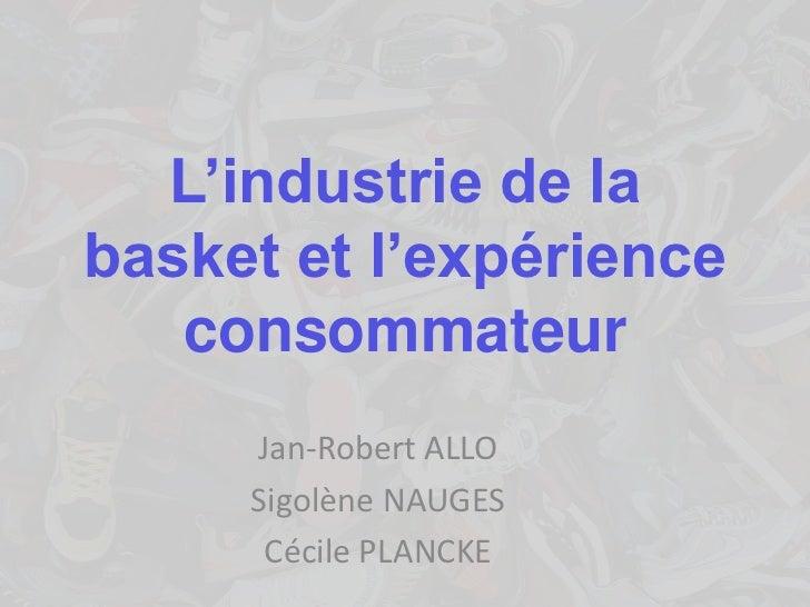 L'industrie de labasket et l'expérience   consommateur     Jan-Robert ALLO     Sigolène NAUGES      Cécile PLANCKE