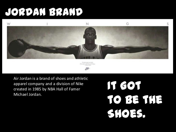 Jordan Brand <br />Air Jordan is a brand of shoes and athletic apparel company and a division of Nike created in 1985 by N...