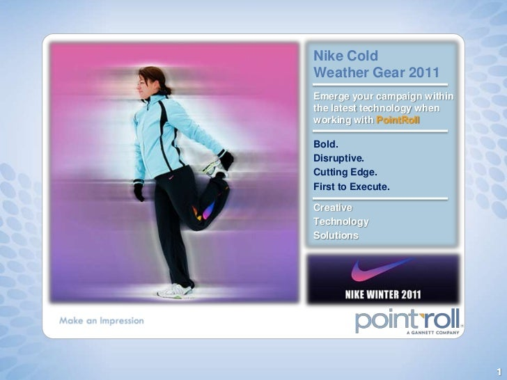 Nike ColdWeather Gear 2011Emerge your campaign withinthe latest technology whenworking with PointRollBold.Disruptive.Cutti...