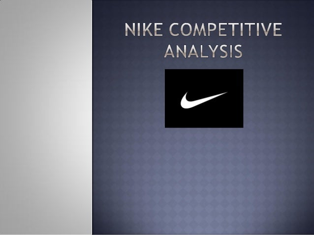 nike competitive analysis Adidas holds a similar target market to that of nike and focuses on the 15-25-age range to promote its merchandise adidas produces merchandise in the same sports as nike, including the smaller market of skateboarding and a lifestyle fashion line.