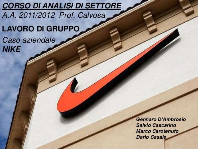 CORSO DI ANALISI DI SETTORE  A.A. 2011/2012 Prof. Calvosa  LAVORO DI GRUPPO  Caso aziendale  NIKE  Gennaro D'Ambrosio  Sal...