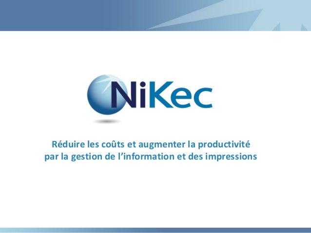 Réduire les coûts et augmenter la productivité par la gestion de l'information et des impressions  www.nikecsolutions.com