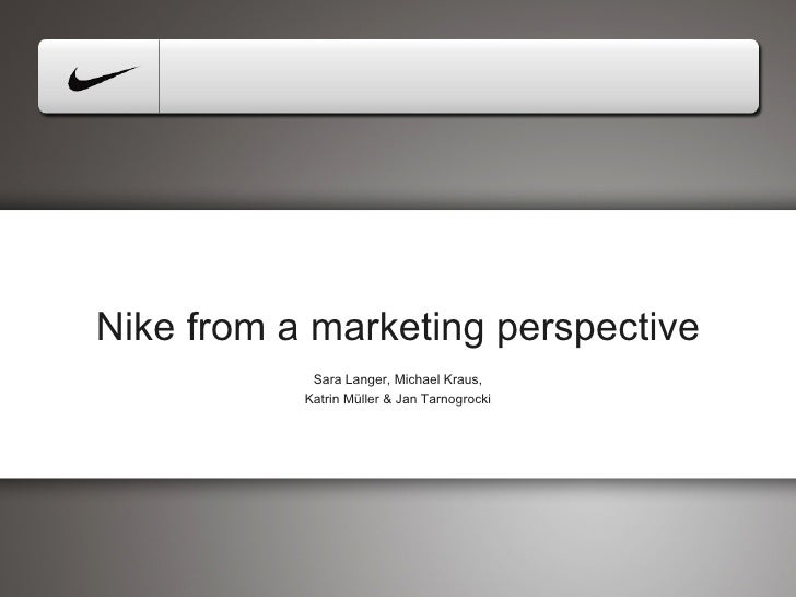 <ul><li>Nike from a marketing perspective </li></ul><ul><li>Sara Langer,  Michael Kraus, </li></ul><ul><li>Katrin Müller &...