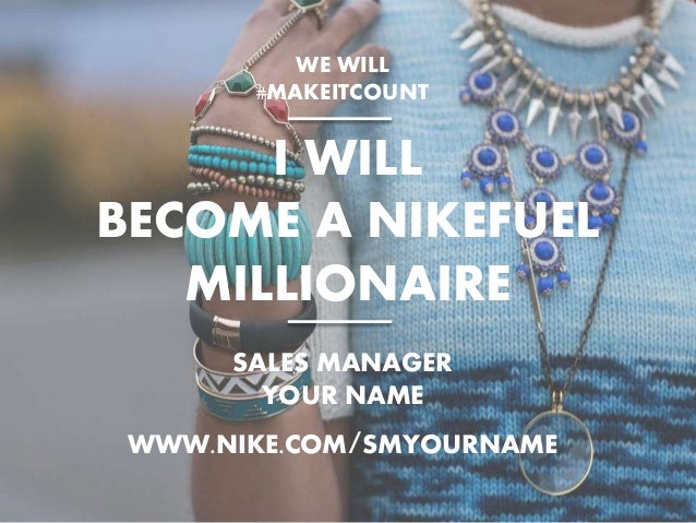 I WILL BECOME A NIKEFUEL MILLIONAIRE WE WILL #MAKEITCOUNT SALES MANAGER YOUR NAME WWW.NIKE.COM/SMYOURNAME