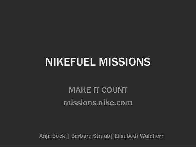 NIKEFUEL MISSIONSMAKE IT COUNTmissions.nike.comAnja Bock | Barbara Straub| Elisabeth Waldherr