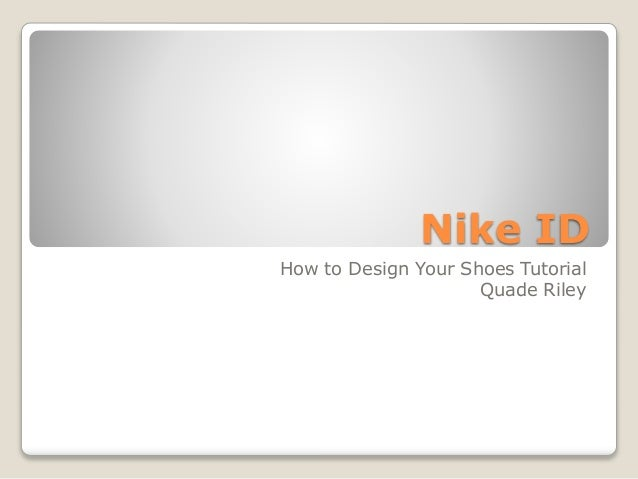 Nike ID How to Design Your Shoes Tutorial Quade Riley