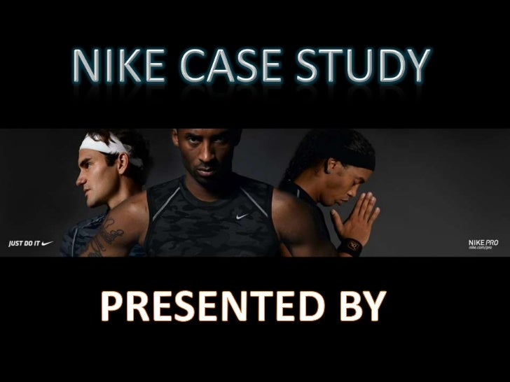 NIKE CASE STUDY<br />PRESENTED BY<br />
