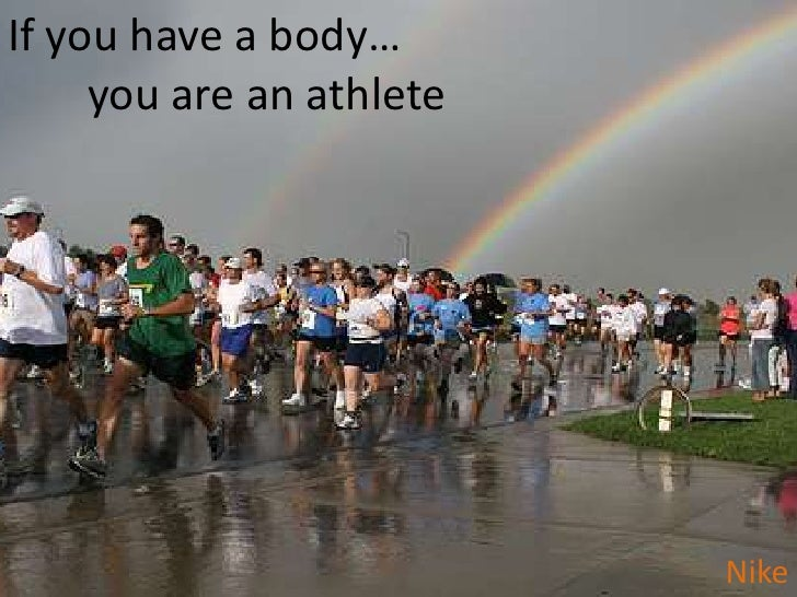 If you have a body…you are an athlete<br />Nike<br />