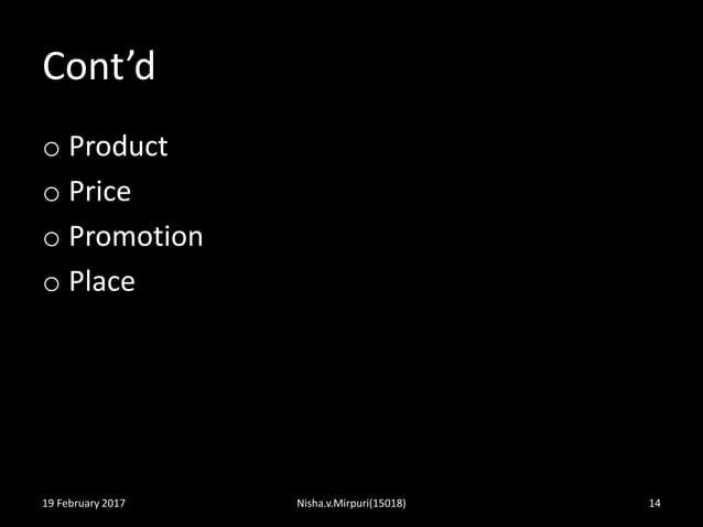 Cont'd o Product o Price o Promotion o Place 19 February 2017 Nisha.v.Mirpuri(15018) 14
