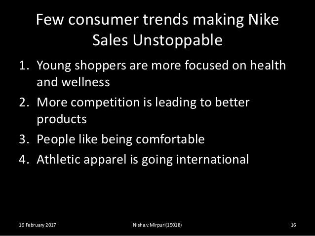 Few consumer trends making Nike Sales Unstoppable 1. Young shoppers are more focused on health and wellness 2. More compet...
