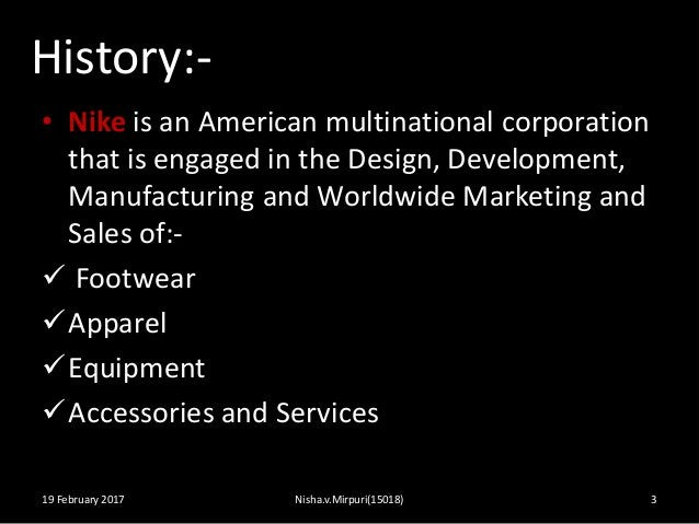 History:- • Nike is an American multinational corporation that is engaged in the Design, Development, Manufacturing and Wo...