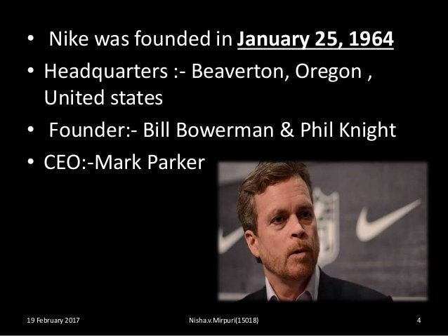 • Nike was founded in January 25, 1964 • Headquarters :- Beaverton, Oregon , United states • Founder:- Bill Bowerman & Phi...