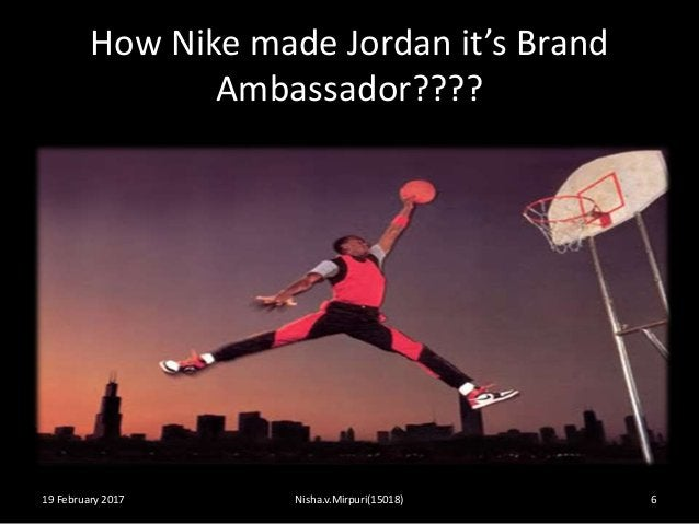 How Nike made Jordan it's Brand Ambassador???? 19 February 2017 Nisha.v.Mirpuri(15018) 6