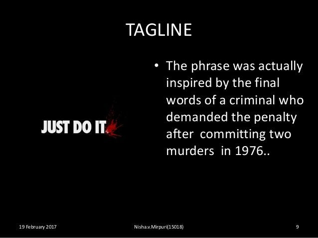 TAGLINE • The phrase was actually inspired by the final words of a criminal who demanded the penalty after committing two ...