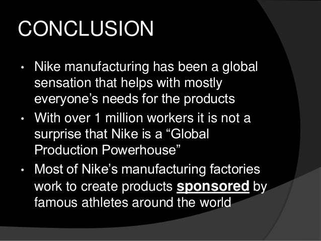 conclusion of nike Nike is the number one sport shoes and apparel selling company in the world with around twelve billions in sales in 2000 (nike history and timeline.
