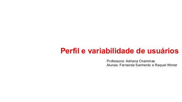 Perfil e variabilidade de usuários Professora: Adriana Chammas Alunas: Fernanda Sarmento e Raquel Winter