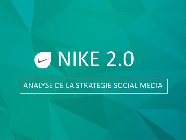 NIKE 2.0 ANALYSE DE LA STRATEGIE SOCIAL MEDIA
