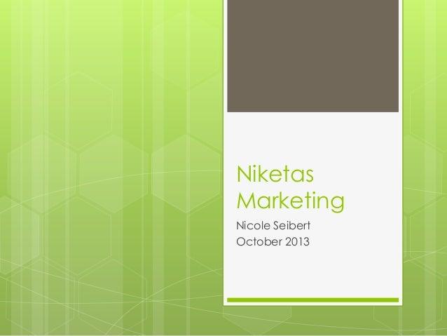 Niketas Marketing Nicole Seibert October 2013