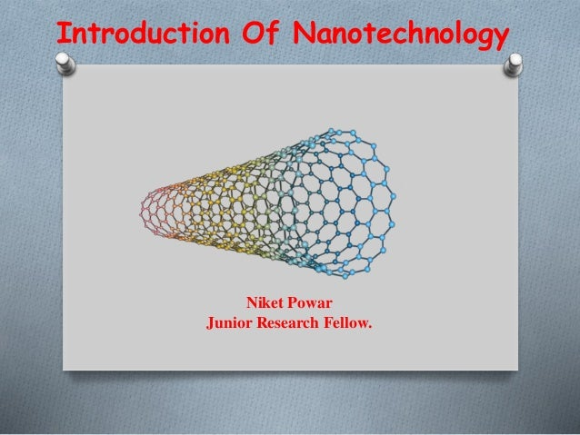 Introduction Of Nanotechnology Niket Powar Junior Research Fellow.