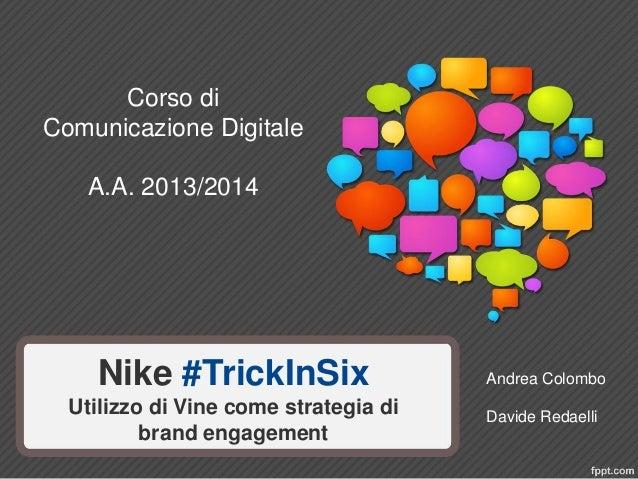 Nike #TrickInSixUtilizzo di Vine come strategia di brand engagement  Andrea Colombo  Davide Redaelli  Corso di Comunicazio...