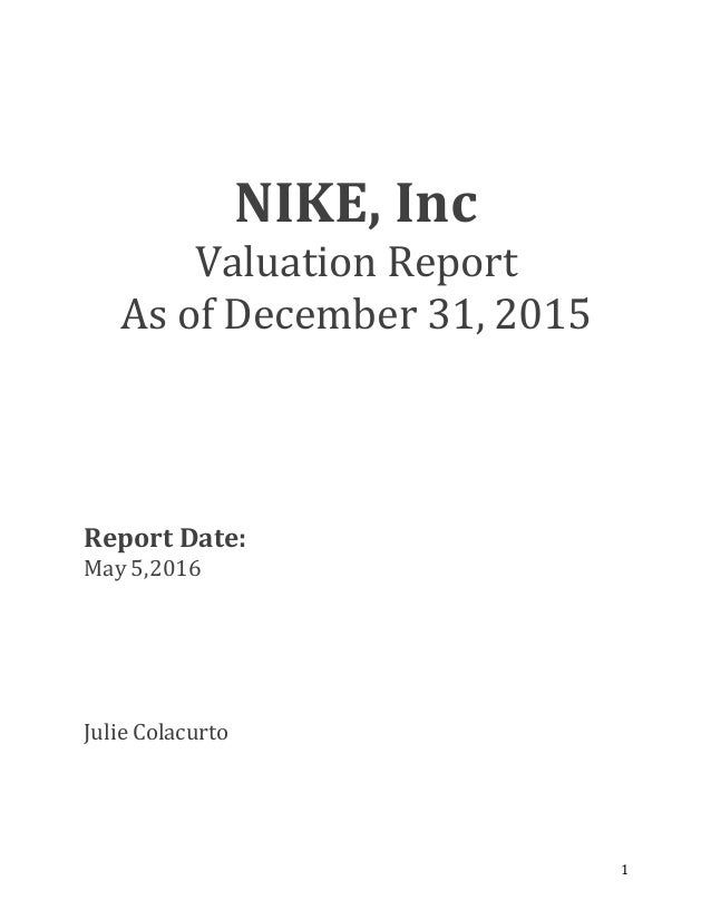 1 NIKE, Inc Valuation Report As of December 31, 2015 Report Date: May ...