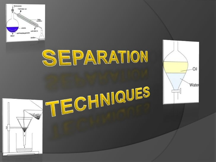 Separation is the action of movingsubstances in mixtures apart like salt from water in a saltwater. There are a number    ...