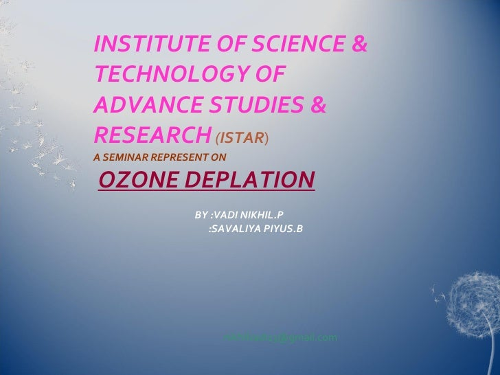 INSTITUTE OF SCIENCE & TECHNOLOGY OF ADVANCE STUDIES &   RESEARCH   ( ISTAR ) A SEMINAR REPRESENT ON     OZONE DEPLATION  ...