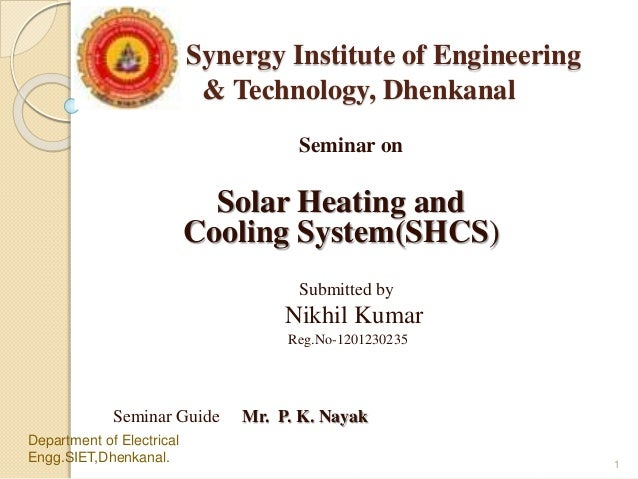 Synergy Institute of Engineering & Technology, Dhenkanal Seminar on Solar Heating and Cooling System(SHCS) Submitted by Ni...
