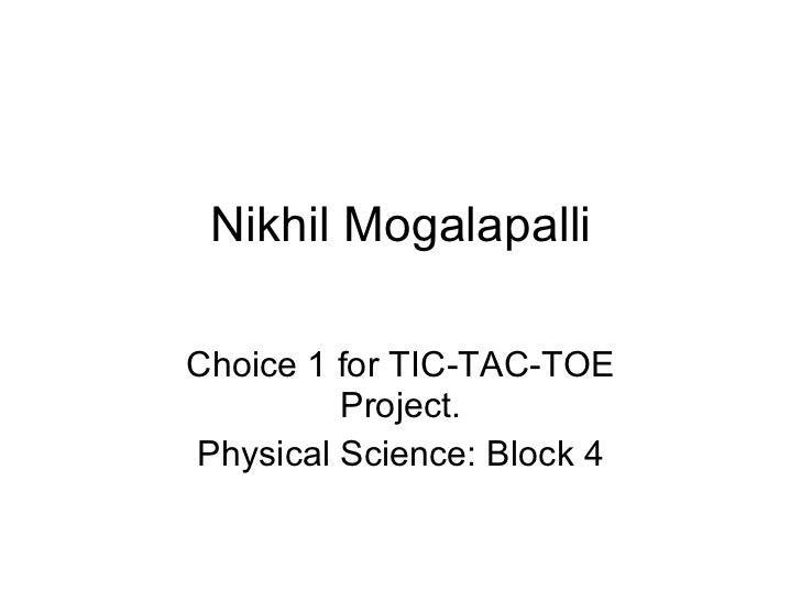 Nikhil Mogalapalli Choice 1 for TIC-TAC-TOE Project. Physical Science: Block 4