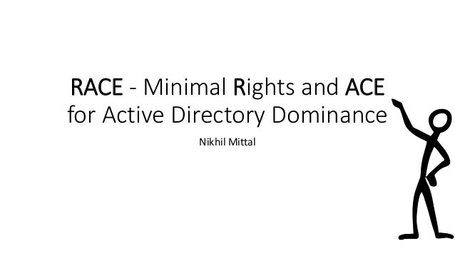 RACE - Minimal Rights and ACE for Active Directory Dominance Nikhil Mittal